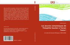 Bookcover of Les œuvres romanesques de Théophile Gautier à l'écran Tome I