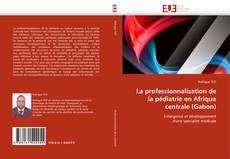 Bookcover of La professionnalisation de la pédiatrie en Afrique centrale (Gabon)