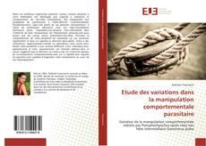 Couverture de Etude des variations dans la manipulation comportementale parasitaire