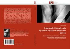 Portada del libro de Ingénierie tissulaire du ligament croisé antérieur du genou
