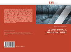 Bookcover of LE DROIT MORAL A L'EPREUVE DU TEMPS