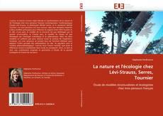La nature et l''écologie chez Lévi-Strauss, Serres, Tournier kitap kapağı