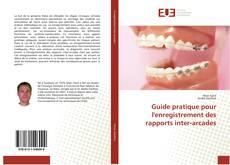 Guide pratique pour l''enregistrement des rapports inter-arcades kitap kapağı