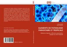 Bookcover of ÉLÉMENTS DE PATHOLOGIE PARASITAIRE ET TROPICALE