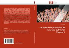 Bookcover of Le droit de la protection de la nature outre-mer Volume 1