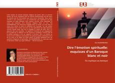 Capa do livro de Dire l''émotion spirituelle: esquisses d''un Baroque blanc et noir