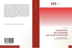 Capa do livro de L'acquisition de la propriété par accession des biens