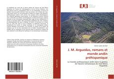 Bookcover of J. M. Arguedas, romans et monde andin préhispanique