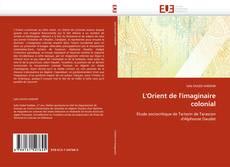 Bookcover of L'Orient de l'imaginaire colonial