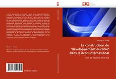 "Обложка La construction du ""développement durable"" dans le droit international"