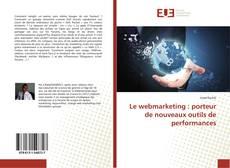 Bookcover of Le webmarketing : porteur de nouveaux outils de performances