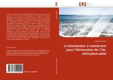 Bookcover of Le bioréacteur à membrane pour l'élimination de 17α-éthinylestradiol