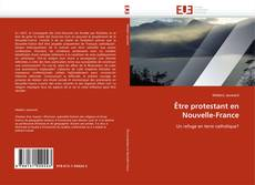 Bookcover of Être protestant en Nouvelle-France