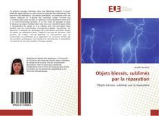 Bookcover of Objets blessés, sublimés par la réparation