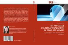 Bookcover of LES PROCESSUS D'INTERNATIONALISATION DU DROIT DES BREVETS