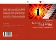 Copertina di Le cinéma de la femme au Maroc (1980-2005)
