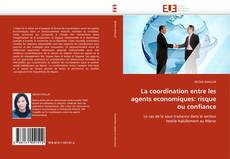 Copertina di La coordination entre les agents economiques: risque ou confiance