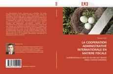 Bookcover of LA COOPERATION ADMINISTRATIVE INTERNATIONALE EN MATIERE FISCALE