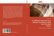 La diffusion imprimée de la chanson française en Italie au XVIe siècle  Tome I kitap kapağı