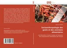 Bookcover of Socioanthropologie des goûts et des aversions alimentaires