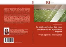 Bookcover of La gestion durable des eaux souterraines en agriculture irriguée