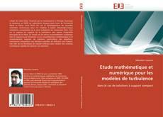 Couverture de Etude mathématique et numérique pour les modèles de turbulence