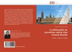 Bookcover of La philosophie du pluralisme radical chez Chantal Mouffe