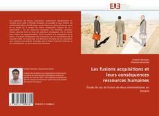 Couverture de Les fusions acquisitions et leurs conséquences ressources humaines