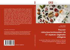 Pouvoir réducteur/antioxydant de 57 espèces végétales d'Algérie的封面