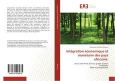 Couverture de Intégration économique et monétaire des pays africains: