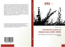 Couverture de Construire la paix en Afghanistan (2001-2005)
