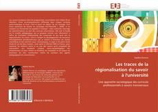 Bookcover of Les traces de la  régionalisation du savoir  à l'université