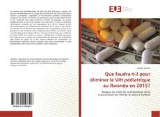 Capa do livro de Que faudra-t-il pour éliminer le VIH pédiatrique au Rwanda en 2015?