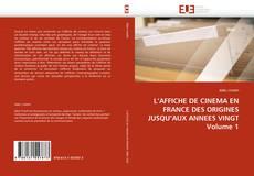 Copertina di L'AFFICHE DE CINEMA EN FRANCE DES ORIGINES JUSQU'AUX ANNEES VINGT Volume 1