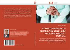 Bookcover of LE POSITIONNEMENT DU PHARMACIEN DANS L'AIDE MEDICOTECHNIQUE A DOMICILE
