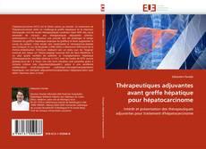Portada del libro de Thérapeutiques adjuvantes avant greffe hépatique pour hépatocarcinome