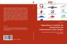 Bookcover of Dépendance et Amitié: les composantes de l'attachement à une marque