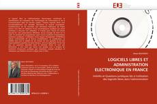 Couverture de LOGICIELS LIBRES ET ADMINISTRATION ELECTRONIQUE EN FRANCE