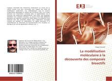 Bookcover of La modélisation moléculaire à la découverte des composés bioactifs