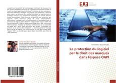 Copertina di La protection du logiciel par le droit des marques dans l'espace OAPI