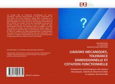 Buchcover von LIAISONS MECANIQUES, TOLERANCE DIMENSIONNELLE ET COTATION FONCTIONNELLE