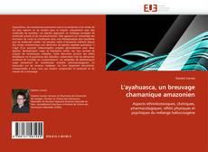 Bookcover of L'ayahuasca, un breuvage chamanique amazonien