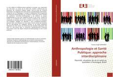 Bookcover of Anthropologie et Santé Publique: approche interdisciplinaire