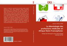 La déontologie des professions médicales en Afrique Noire Francophone: kitap kapağı