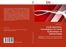 Etude pharmaco-toxicologique de l'acide hyaluronique en ophtalmologie kitap kapağı