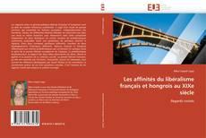 Buchcover von Les affinités du libéralisme français et hongrois au XIXe siècle