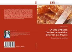 LA CIRE D'ABEILLE Contrôle de qualité et détection des fraudes kitap kapağı