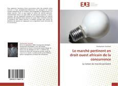 Bookcover of Le marché pertinent en droit ouest africain de la concurrence