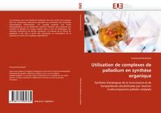 Borítókép a  Utilisation de complexes de palladium en synthèse organique - hoz