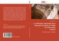 Bookcover of La diffusion imprimée de la chanson française en Italie au XVIe siècle  Tome II